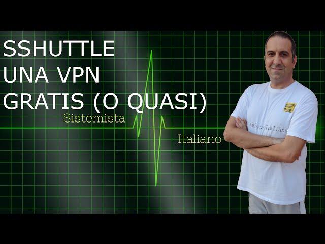 [RETI] - SSHUTTLE una VPN Gratis (o quasi)