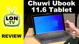 CHUWI UBook Tablet 11.6 inch Review - 8GB RAM / 256 GB SSD