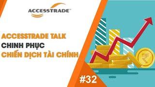 ACCESSTRADE TALK'S #32: CHINH PHỤC CHIẾN DỊCH TÀI CHÍNH | AFFILIATE MARKETING