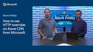 How to use HTTP overrides on Azure CDN from Microsoft | Azure Friday