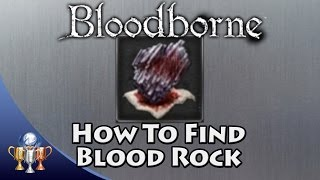 Bloodborne - How to get Blood Rock for a 10 Weapon Weapon Master Trophy Guide