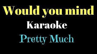 PRETTYMUCH - Would You Mind KARAOKE
