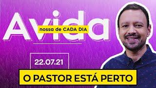 O PASTOR ESTÁ PERTO / A Vida Nossa de Cada Dia - 22/07/21
