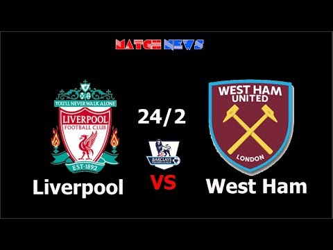 Liverpool vs West Ham - Highlights [HD] - Predicted Lineup - 24/2/2018 | Match news - YouTube