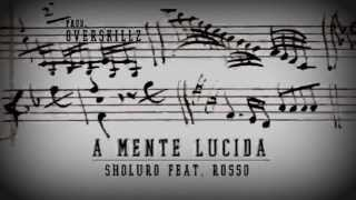 Sholuro Feat. Rosso (Mezzi Artisti) - A Mente Lucida (Prod. OVERSKILLZ)