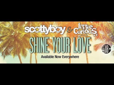 Shine Your Love - Scotty Boy & Lizzie Curious