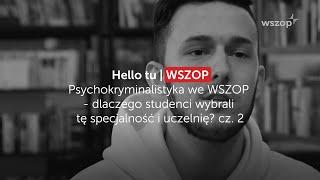 Psychokryminalistyka we WSZOP - dlaczego studenci wybrali tę specjalność i uczelnię? cz. 2