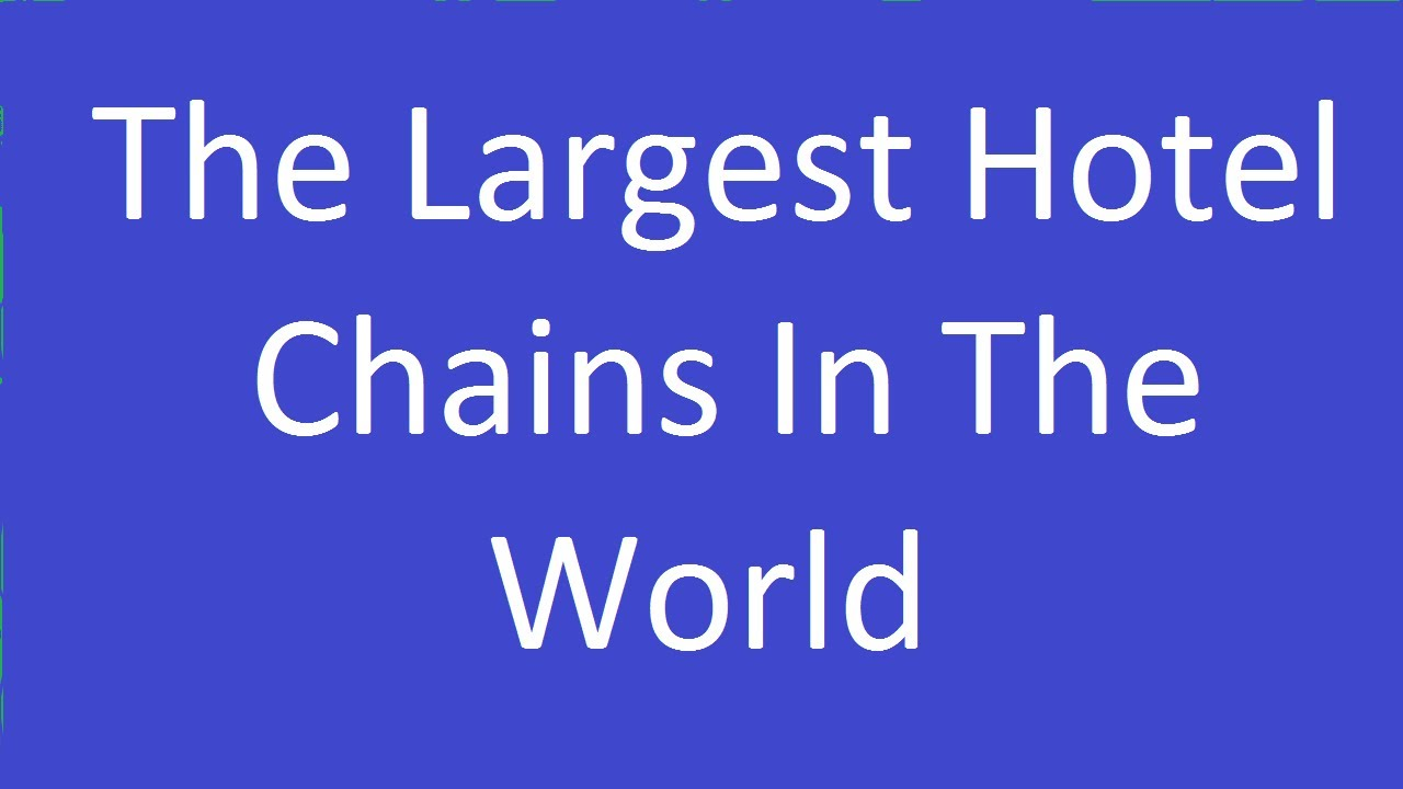The largest hotel chains in the world