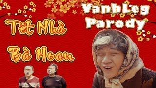 Tết Nhà Bà Hoan – Vanh LEG   Phiên Bản Học Sinh – Nhạc chế remix