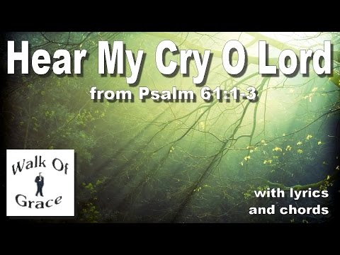 Hear My Cry O Lord (Psalm 61:1-3)  - Worship song with lyrics and chords