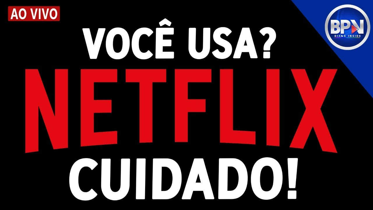 MUITO CUIDADO!!! Se você usa NETFLIX (FIQUE ATENTO)