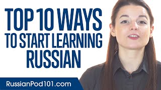 Top 10 Ways to Start Learning Russian