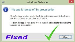 This  app is turned off by group policy: Windows Defender is Turned OFF by Group Policy:Wind10/8/8.1