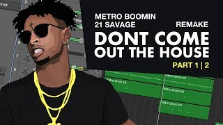 Making a Beat: Metro Boomin & 21 Savage– Dont Come Out the House | PART 1 of 2 (IAMM Remake)