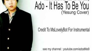 Ado - It Has To Be You (Yesung Cover) (Credit To MsLovelyBot For Instrumental).wmv