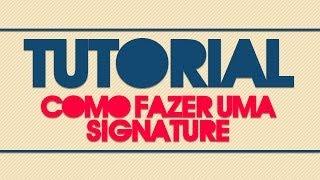 Tutorial #01 | Como fazer uma Signature/Assinatura de DZN | IL
