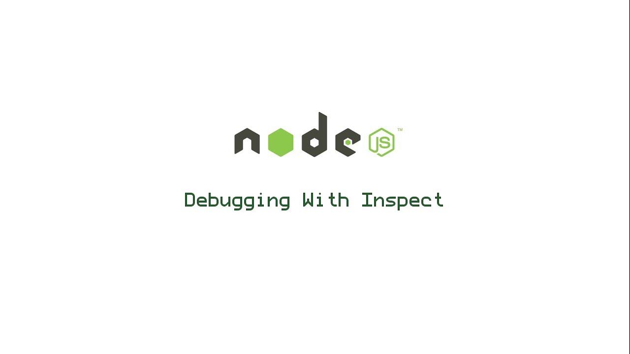Debugging a Node Application Using Inspect