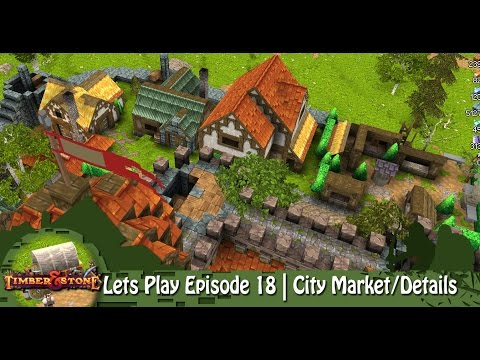 Timber & Stone | Lets Play Episode 18 | City Market/Details