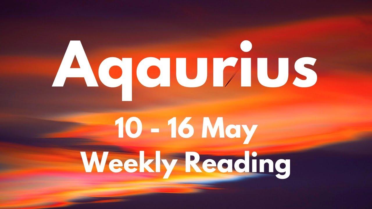 AQUARIUS MANY LAYERS TO THIS! May 10 - 16