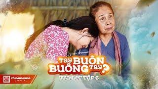 Tay Buôn, Buông Tay? Trailer Tập 6 | Ngân Quỳnh, Lê Quốc Nam, Đăng Khoa, Nhung Gumiho, Gia Huy