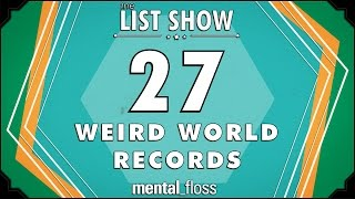 27 Weird World Records - mental_floss on YouTube - List Show (315)