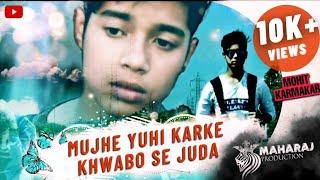 MUJHE YUHI KARKE KHWABO SE JUDA  KYU MAI JAAGOON  T-series  by MOHIT RAJ KARMAKAR and ANKIT RAJ  
