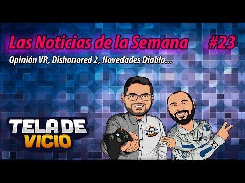 Noticias Videojuegos #23: Opinión VR, Dishonored 2, Novedades Diablo...