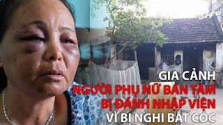 (VTC14)_Gia cảnh người phụ nữ bán tăm bị đánh nhập viện vì bị nghi bắt cóc