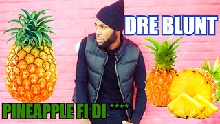 What's All The Fuss about this Pineapple Fi Di Pum Pum Song ? Dre Blunt  #DuttyLyrics