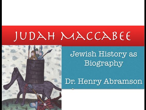 Who was Judah Maccabee? (Jewish Biography as History) by Dr. Henry Abramson
