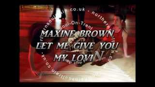 MAXINE BROWN  LET ME GIVE YOU MY LOVIN