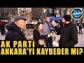 AK Parti ANKARA'yı Kaybeder Mi? Ankara Halkı Ne Diyor?