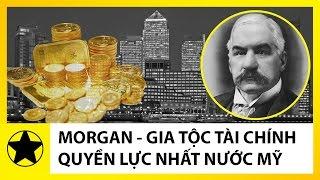 Gia Tộc Morgan – Gia Tộc Tài Chính Hùng Mạnh & Quyền Lực Nhất Nước Mỹ