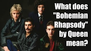 """What does """"Bohemian Rhapsody"""" by Queen mean? 