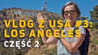 VLOG #3 Z USA: NASZE WRAŻENIA Z LOS ANGELES, CZĘŚĆ 2 | ŚLADAMI SERIALI