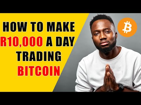 How to make R10,000 Today trading Bitcoin