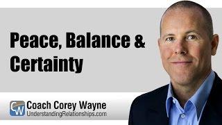 Peace, Balance & Certainty