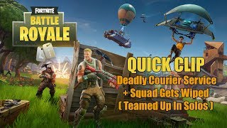 Fortnite Battle Royale: Deadly Courier Service + Squad Gets Wiped (Teamed Up In Solos)