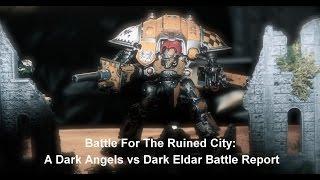 Dark Angels vs Dark Eldar: 4,000pt Warhammer 40k Battle Report - Battle For The Ruined City