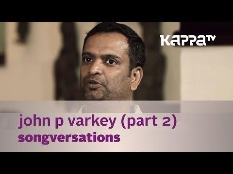 Songversations - John P Varkey - Part 2 - Kappa TV