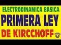 PRIMERA LEY DE KIRCCHOFF -ELECTRODINAMICA