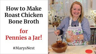 How to Make Roast Chicken Bone Broth for Pennies a Jar
