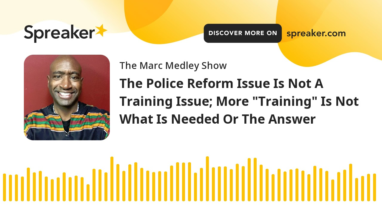 """The Police Reform Issue Is Not A Training Issue; More """"Training"""" Is Not What Is Needed Or The Answer"""
