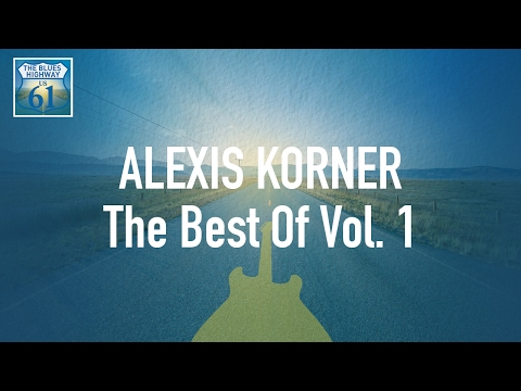 Alexis Korner - The Best Of Vol 1 (Full Album / Album complet)