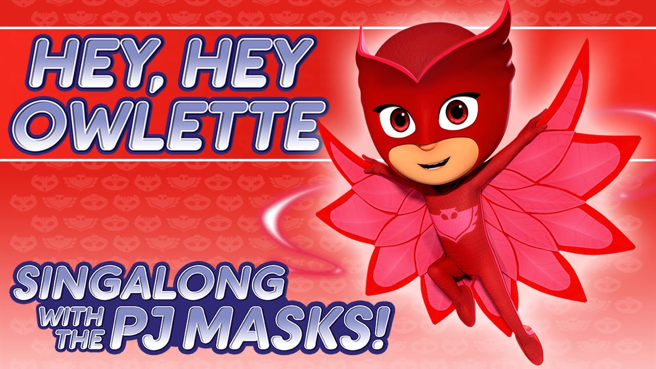 PJ Masks - ♪♪ Hey Hey Owlette ♪♪ - YouTube