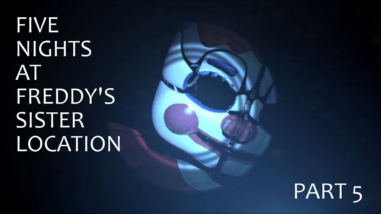 Download Let's Play - Five Nights At Freddy's Sister Location (Part 5) FINAL