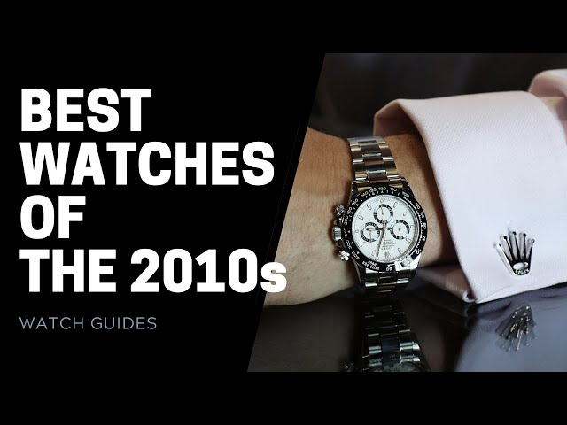Best Watches of the 2010s Decade | SwissWatchExpo [Watch Review]