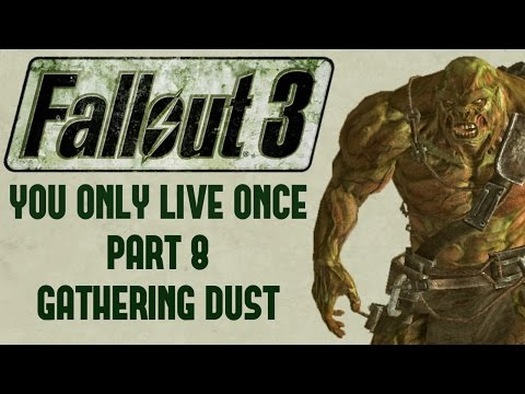 Fallout 3: You Only Live Once - Part 8 - Gathering Dust