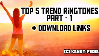 Top 5 Trend Ringtones Part I + Download Links (Official Music Video) || Kandy Pedia ||