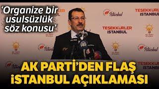 """AK Parti'den İstanbul Açıklaması: """"Organize Bir Usulsüzlük Söz Konusu"""""""